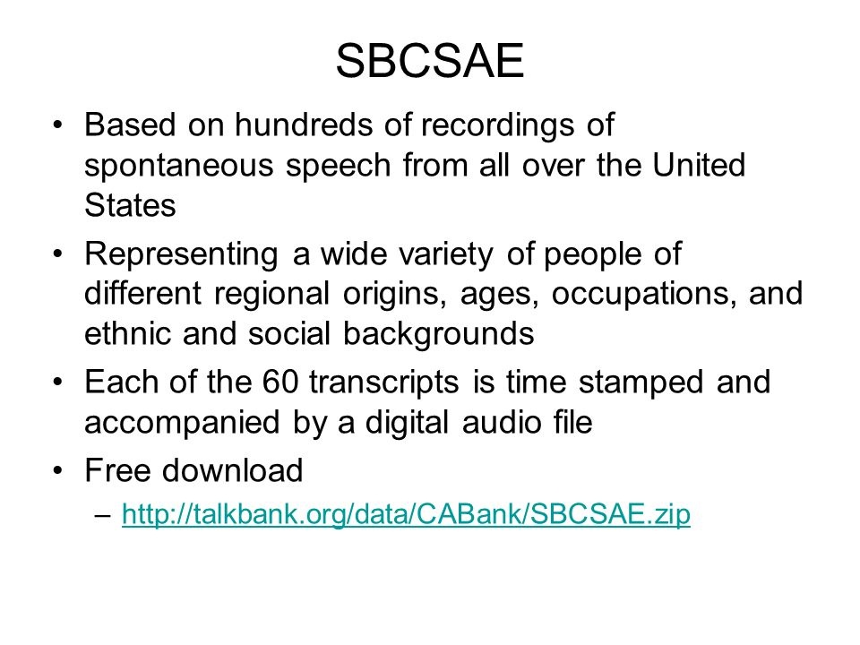 SBCSAE Based on hundreds of recordings of spontaneous speech from all over the United States.