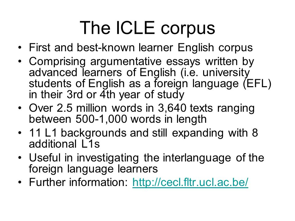The ICLE corpus First and best-known learner English corpus