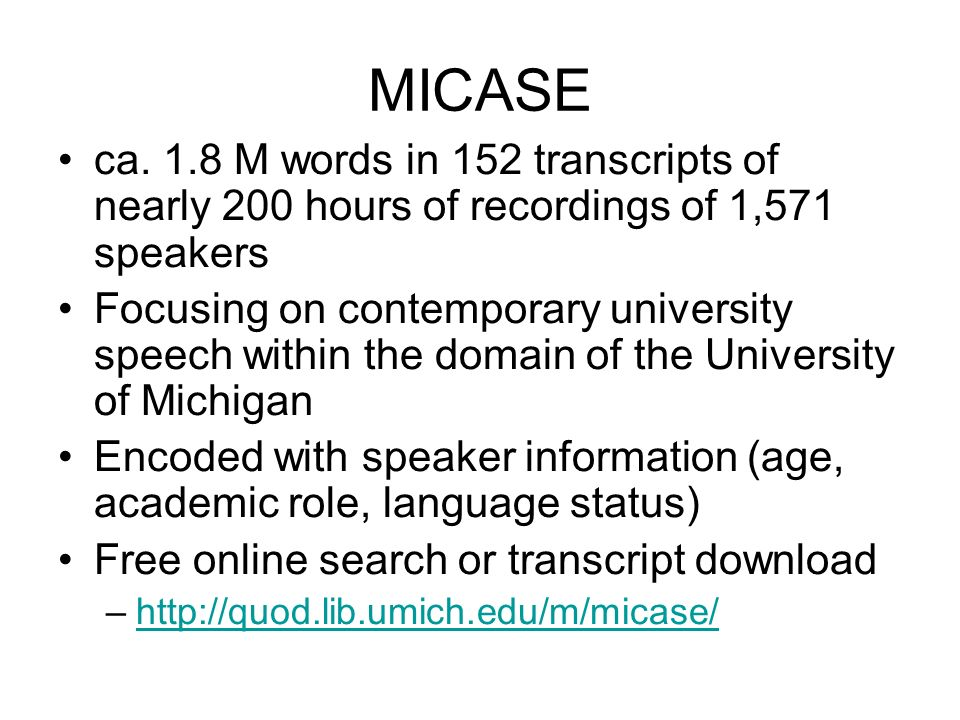 MICASE ca. 1.8 M words in 152 transcripts of nearly 200 hours of recordings of 1,571 speakers.
