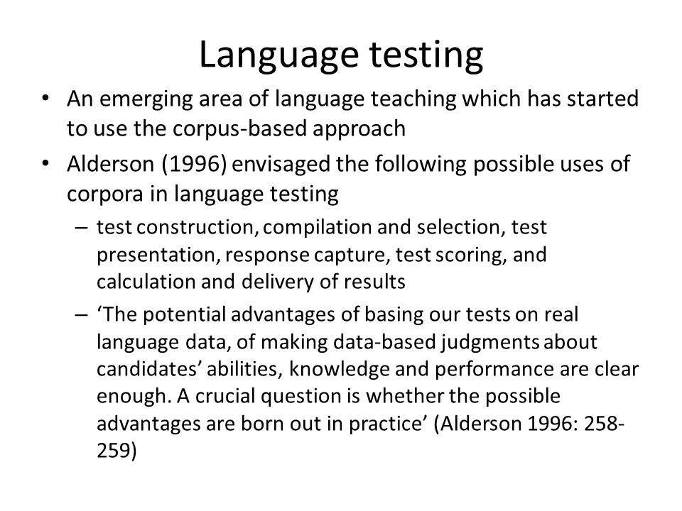 Language testing An emerging area of language teaching which has started to use the corpus-based approach.