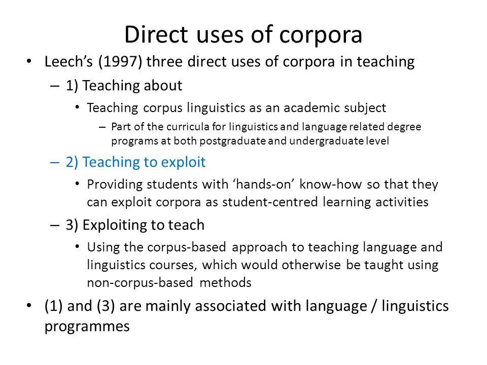 Direct uses of corpora Leech's (1997) three direct uses of corpora in teaching. 1) Teaching about.