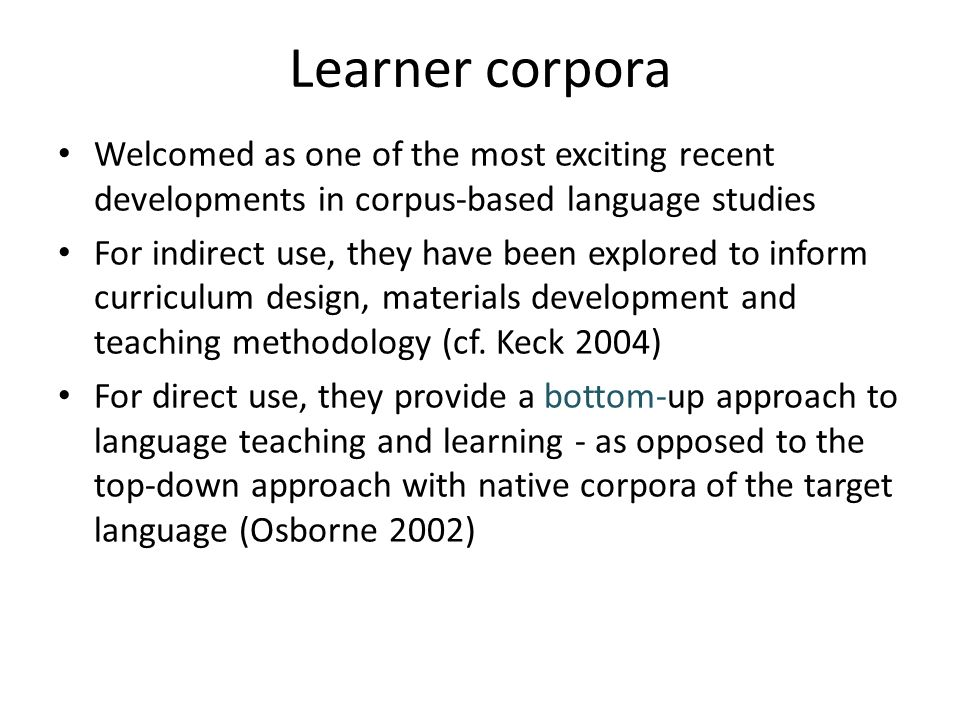 Learner corpora Welcomed as one of the most exciting recent developments in corpus-based language studies.