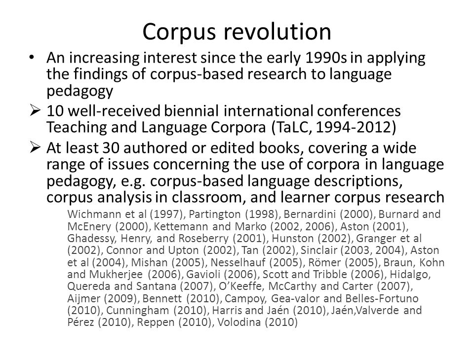 Corpus revolution An increasing interest since the early 1990s in applying the findings of corpus-based research to language pedagogy.