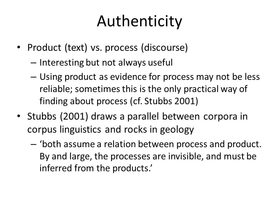 Authenticity Product (text) vs. process (discourse)