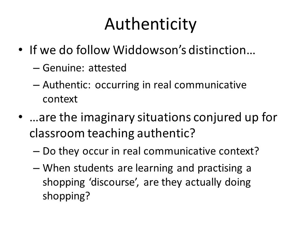 Authenticity If we do follow Widdowson's distinction…