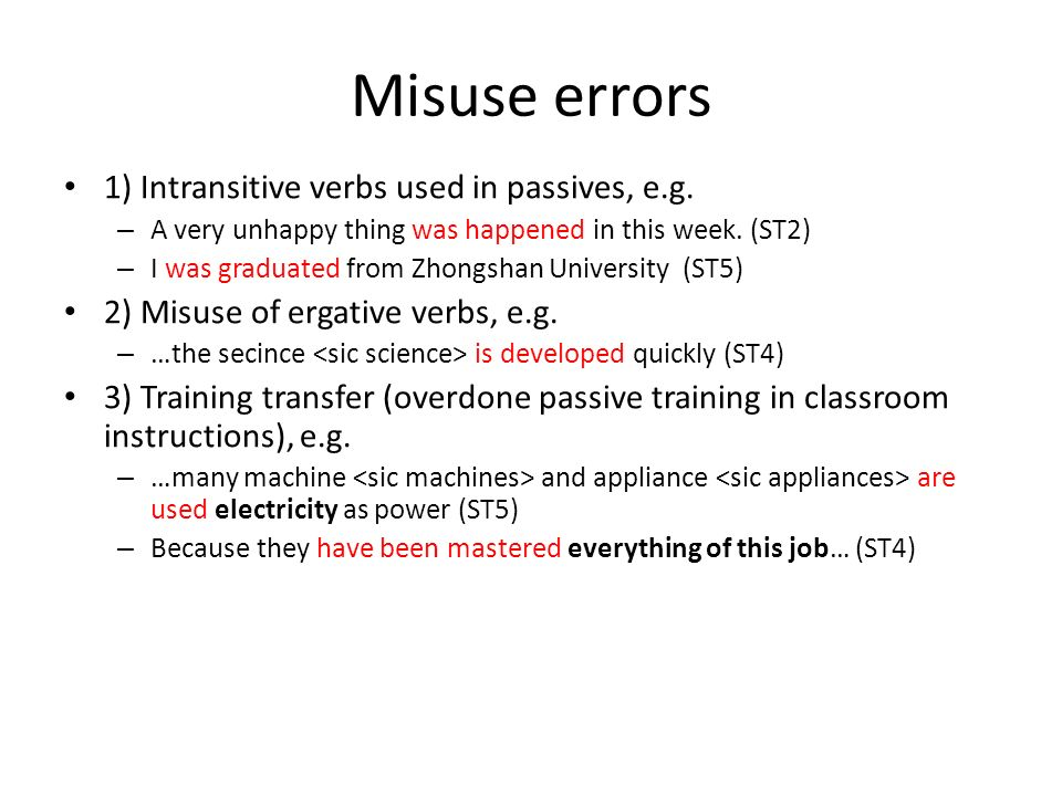 Misuse errors 1) Intransitive verbs used in passives, e.g.