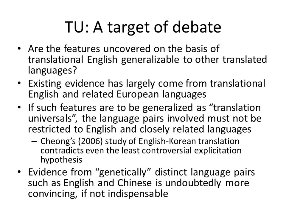 TU: A target of debate Are the features uncovered on the basis of translational English generalizable to other translated languages