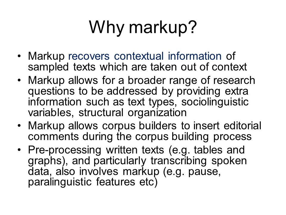 Why markup Markup recovers contextual information of sampled texts which are taken out of context.