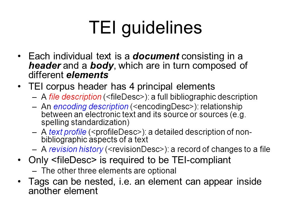 TEI guidelines Each individual text is a document consisting in a header and a body, which are in turn composed of different elements.