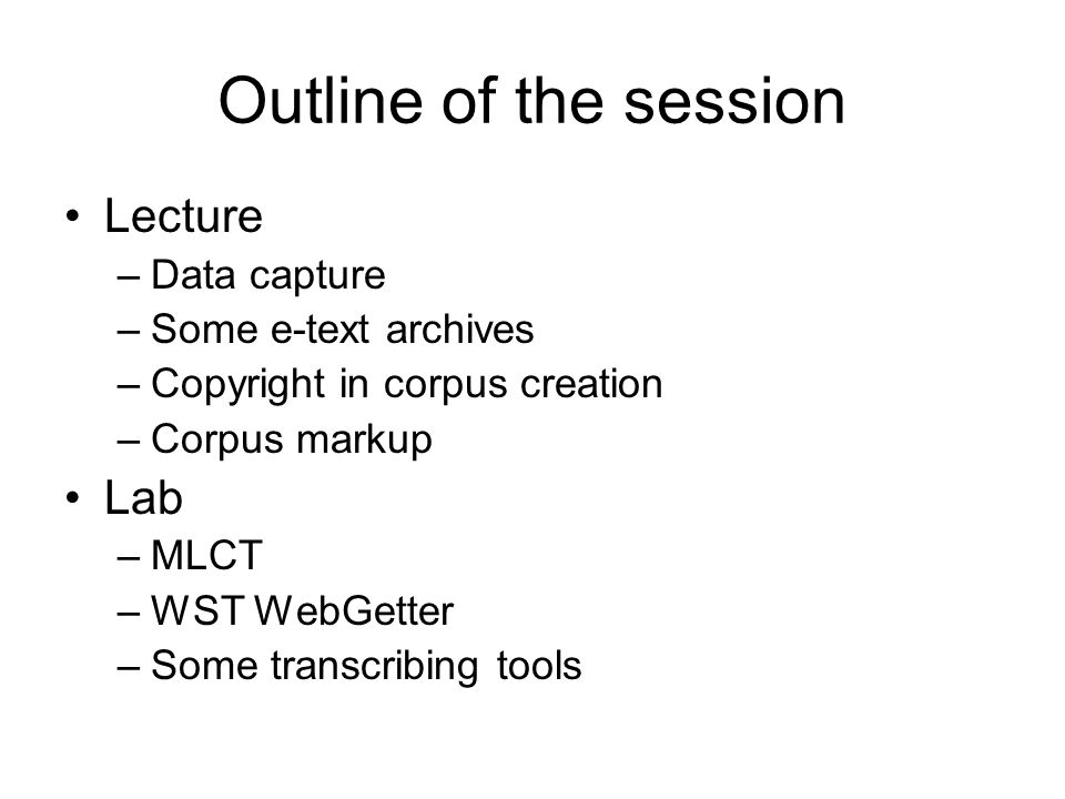 Outline of the session Lecture Lab Data capture Some e-text archives