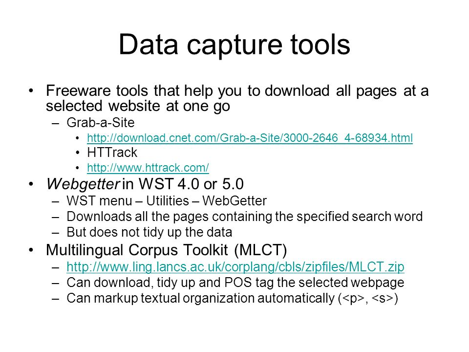 Data capture tools Freeware tools that help you to download all pages at a selected website at one go.