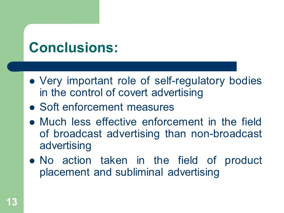 Conclusions: Very important role of self-regulatory bodies in the control of covert advertising. Soft enforcement measures.