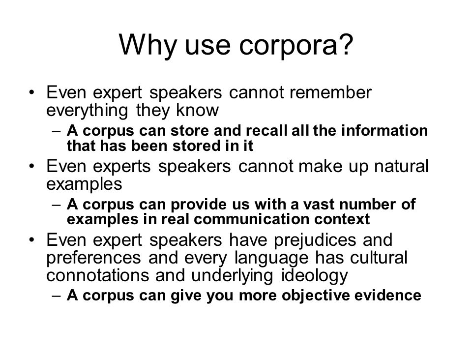 Why use corpora Even expert speakers cannot remember everything they know.