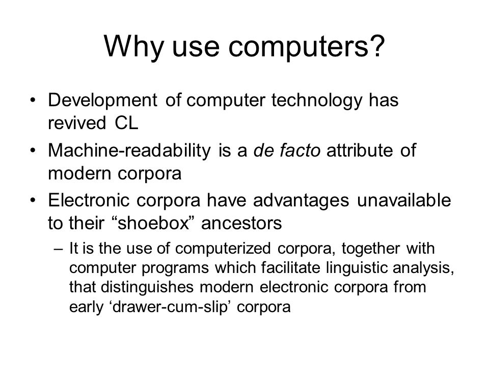 Why use computers Development of computer technology has revived CL