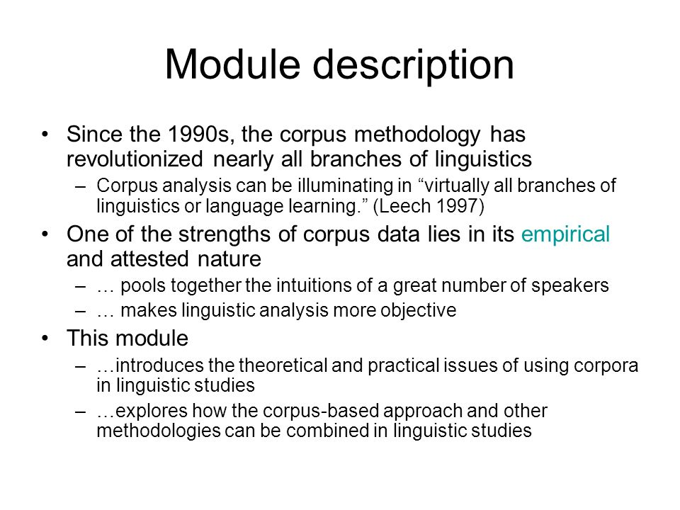 Module description Since the 1990s, the corpus methodology has revolutionized nearly all branches of linguistics.