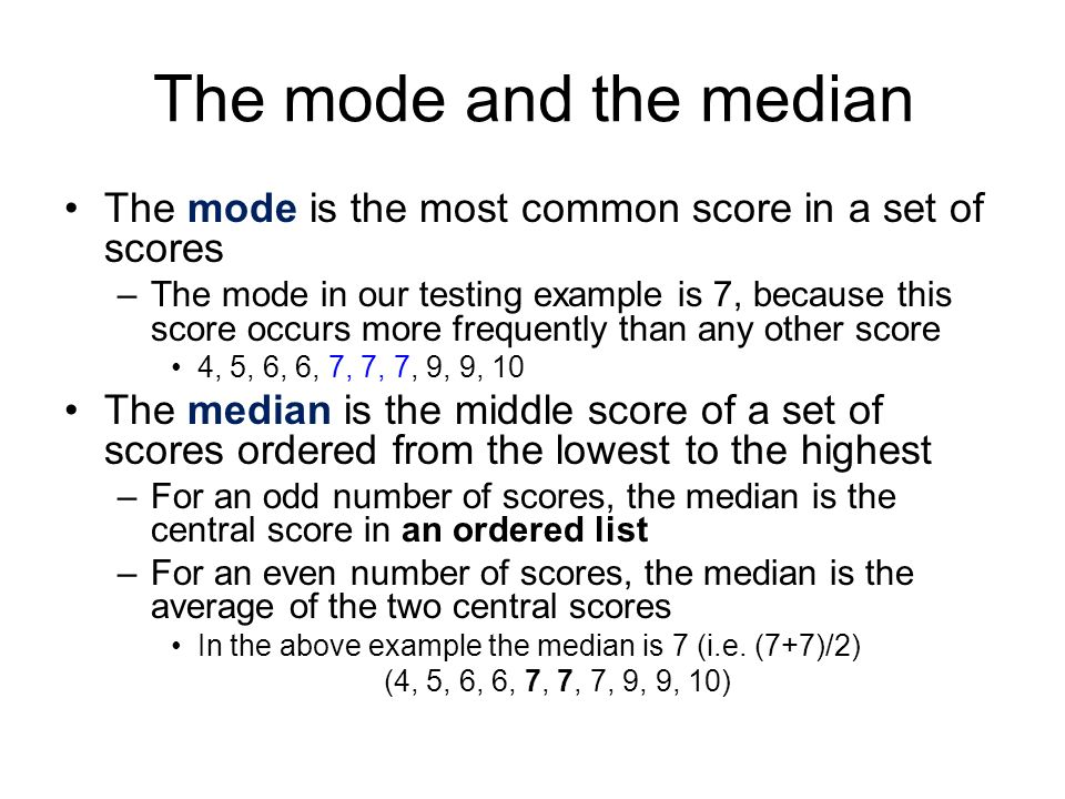 The mode and the median The mode is the most common score in a set of scores.