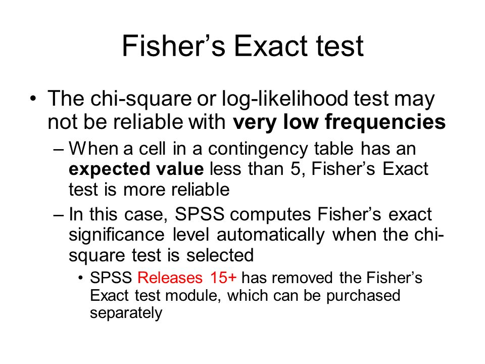 Fisher's Exact test The chi-square or log-likelihood test may not be reliable with very low frequencies.