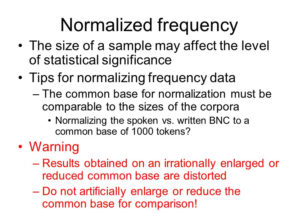 Normalized frequency The size of a sample may affect the level of statistical significance. Tips for normalizing frequency data.