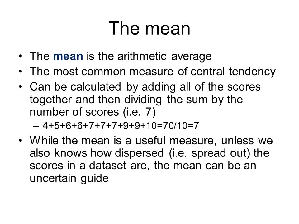 The mean The mean is the arithmetic average