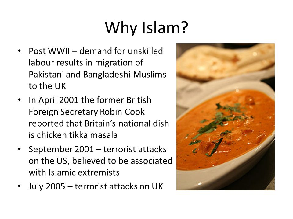 Why Islam Post WWII – demand for unskilled labour results in migration of Pakistani and Bangladeshi Muslims to the UK.