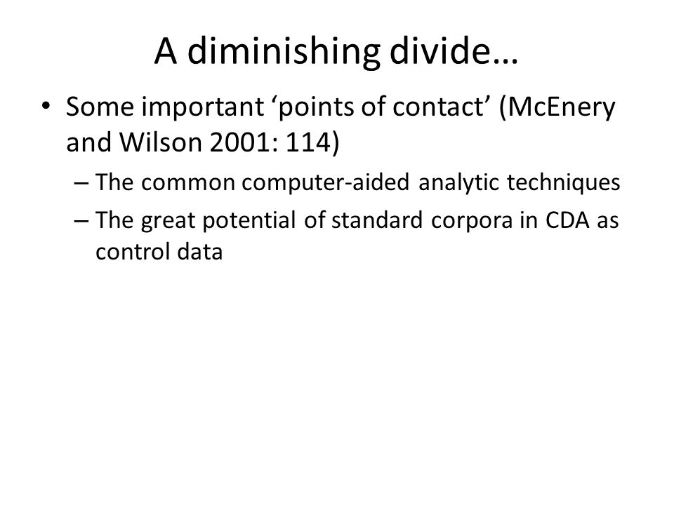A diminishing divide… Some important 'points of contact' (McEnery and Wilson 2001: 114) The common computer-aided analytic techniques.