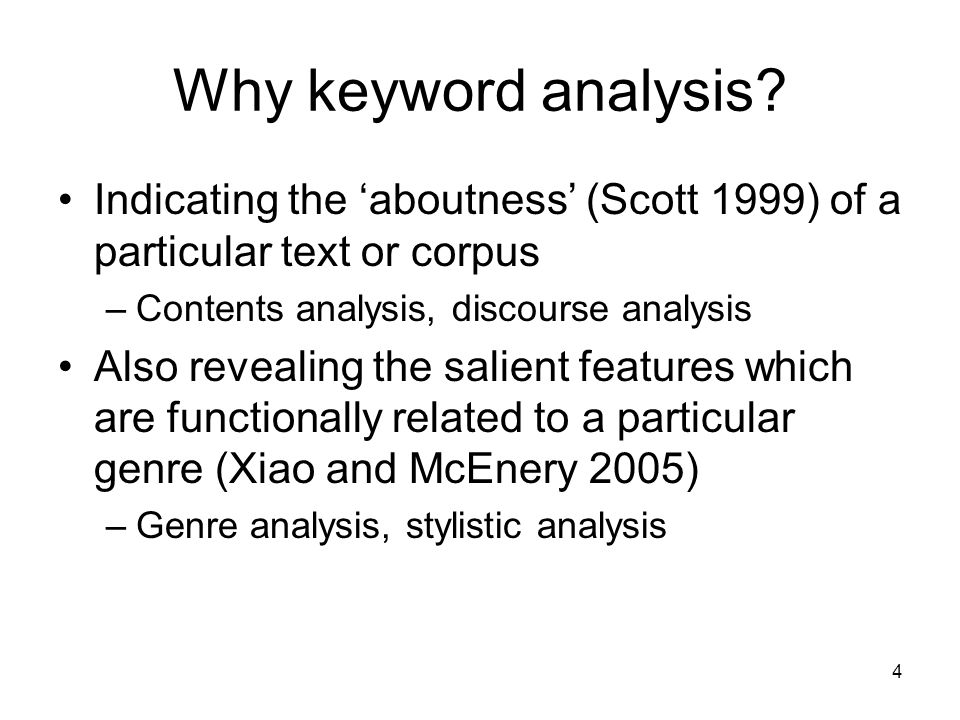 Why keyword analysis Indicating the 'aboutness' (Scott 1999) of a particular text or corpus. Contents analysis, discourse analysis.