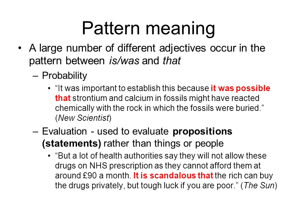 Pattern meaning A large number of different adjectives occur in the pattern between is/was and that.