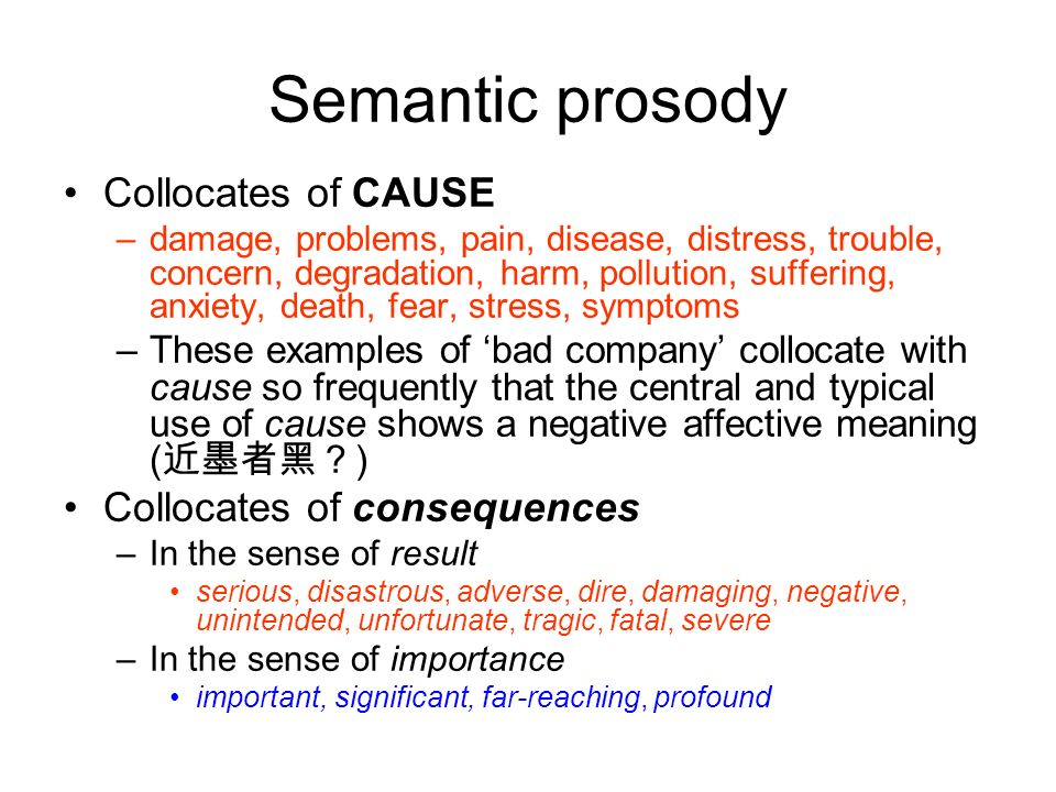 Semantic prosody Collocates of CAUSE Collocates of consequences
