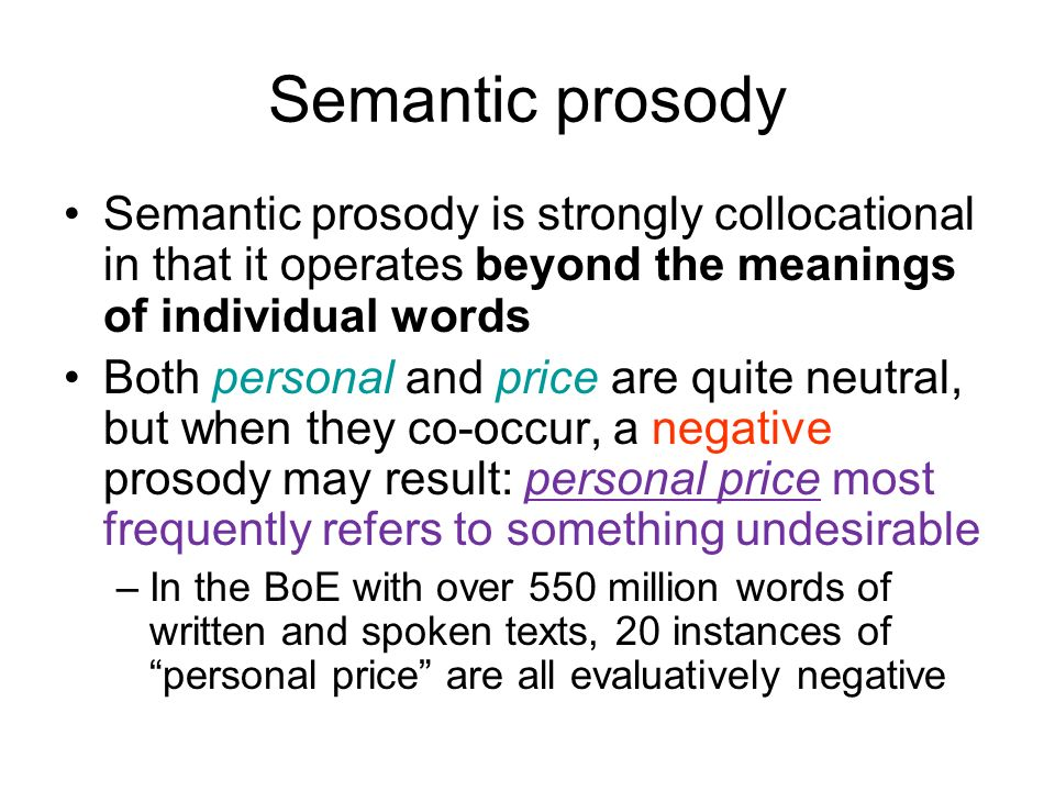 Semantic prosody Semantic prosody is strongly collocational in that it operates beyond the meanings of individual words.