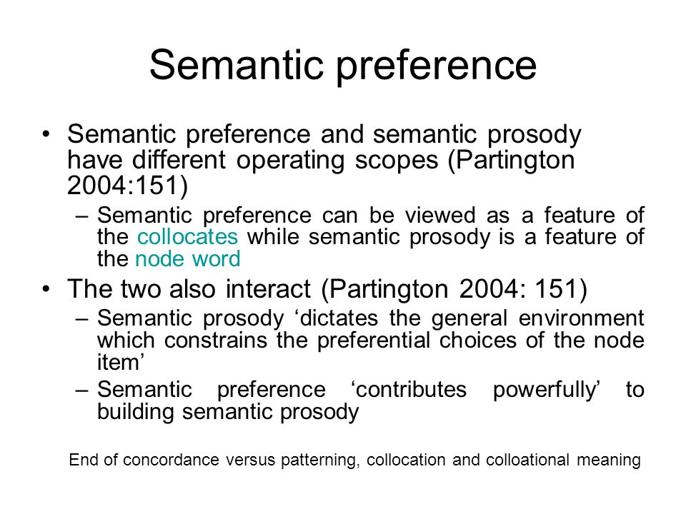 Semantic preferenceSemantic preference and semantic prosody have different operating scopes (Partington 2004:151)