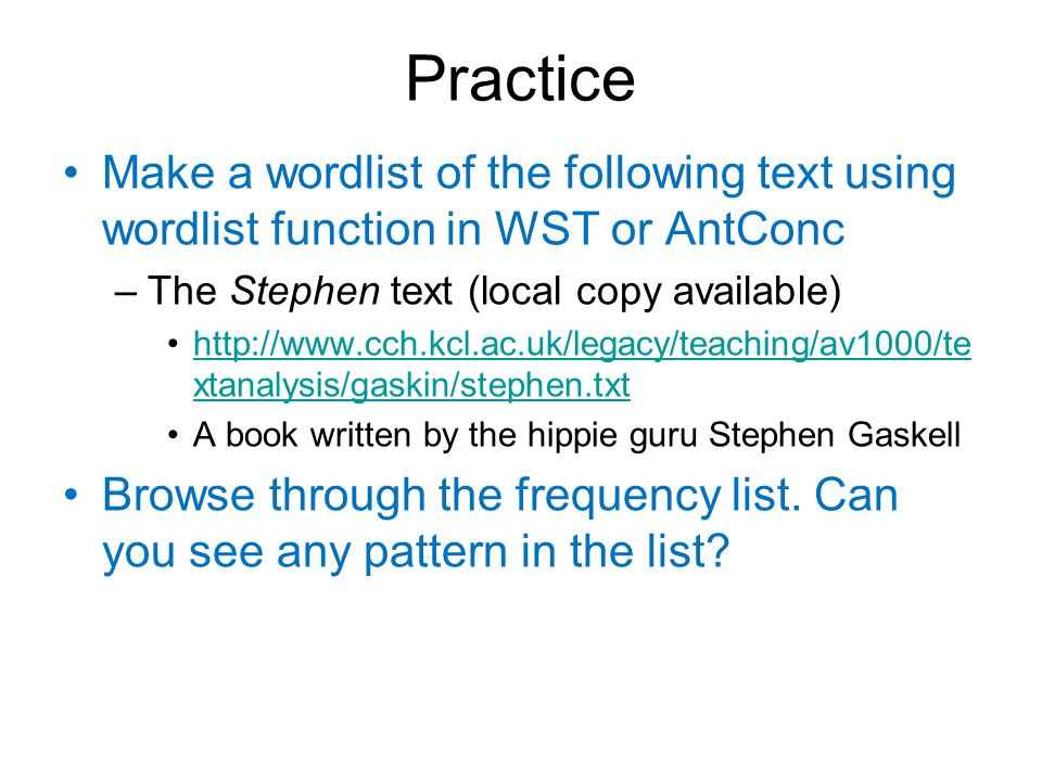 Practice Make a wordlist of the following text using wordlist function in WST or AntConc. The Stephen text (local copy available)