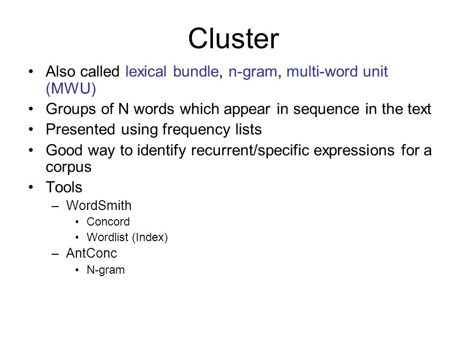 Cluster Also called lexical bundle, n-gram, multi-word unit (MWU)