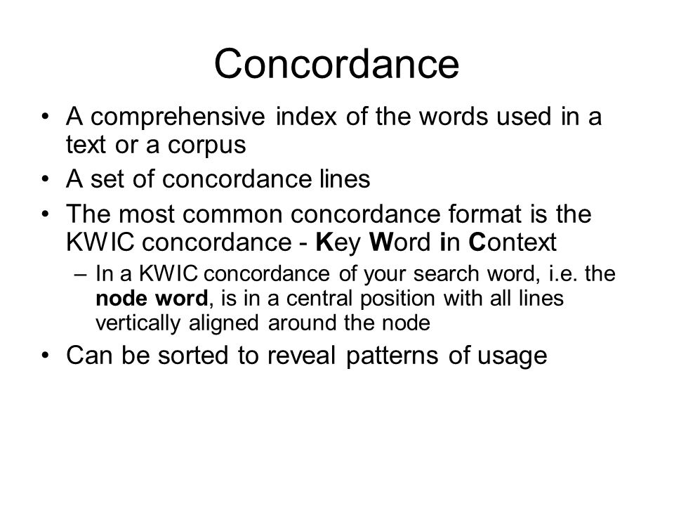 Concordance A comprehensive index of the words used in a text or a corpus. A set of concordance lines.