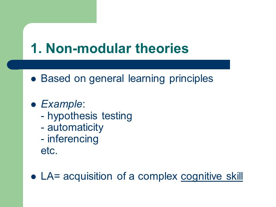 1. Non-modular theories Based on general learning principles