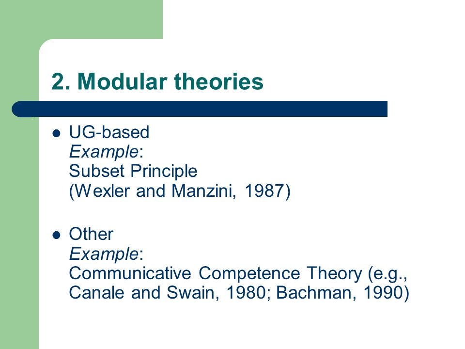 2. Modular theories UG-based Example: Subset Principle (Wexler and Manzini, 1987)