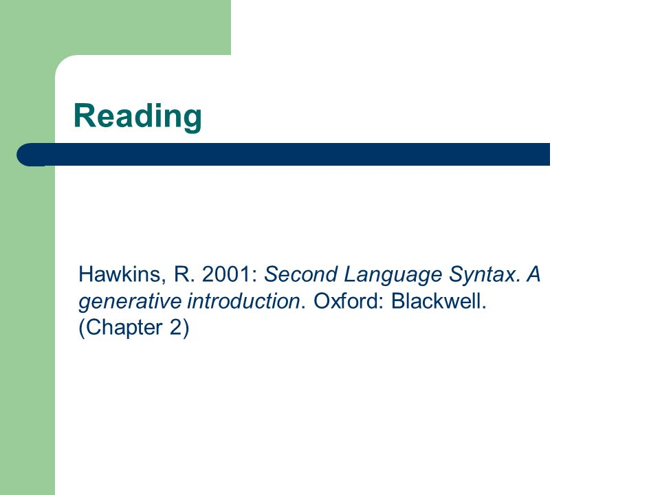 Reading Hawkins, R. 2001: Second Language Syntax.