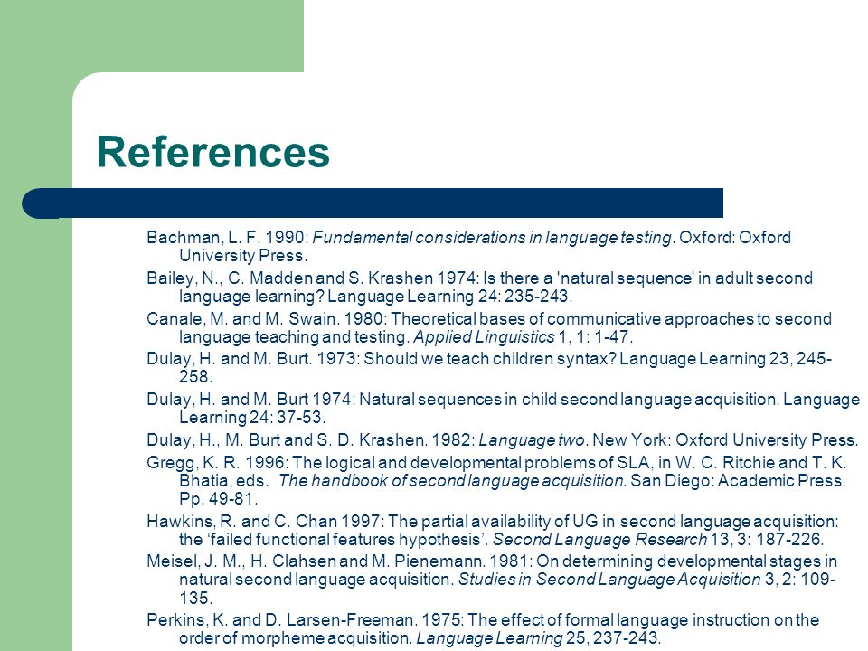 ReferencesBachman, L. F. 1990: Fundamental considerations in language testing. Oxford: Oxford University Press.
