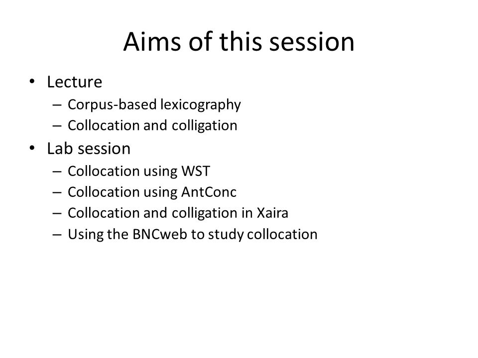 Aims of this session Lecture Lab session Corpus-based lexicography