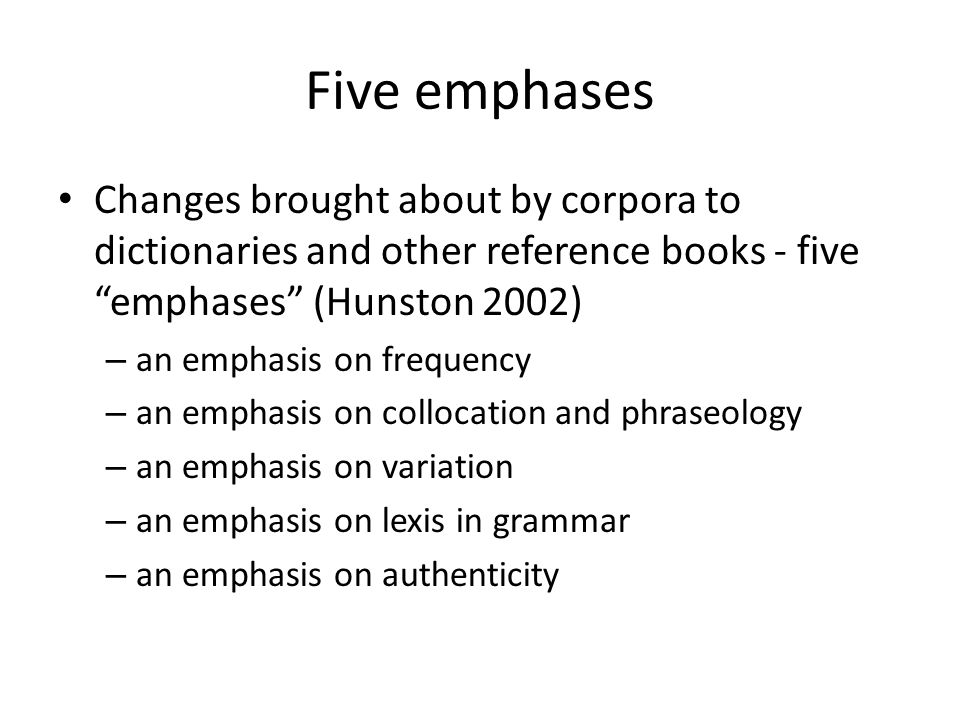 Five emphases Changes brought about by corpora to dictionaries and other reference books - five emphases (Hunston 2002)