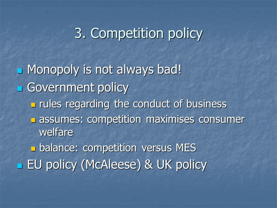 3. Competition policy Monopoly is not always bad! Government policy