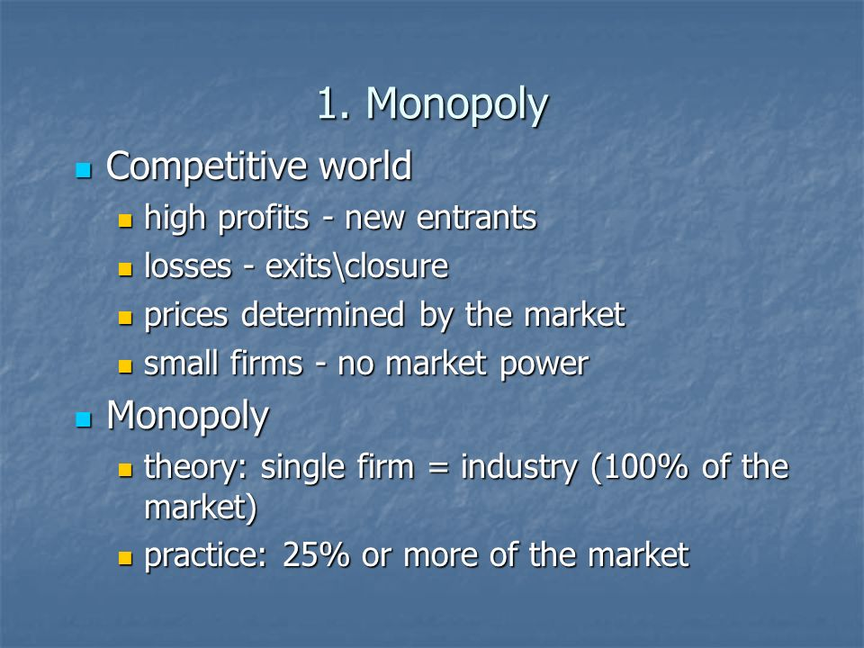 1. Monopoly Competitive world Monopoly high profits - new entrants
