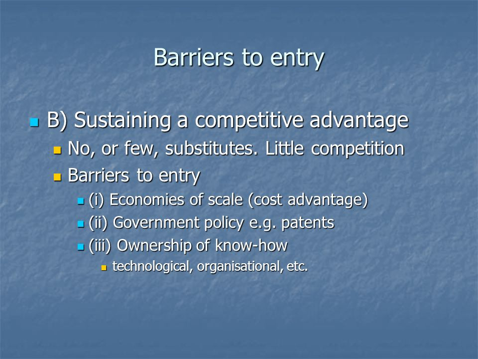 Barriers to entry B) Sustaining a competitive advantage