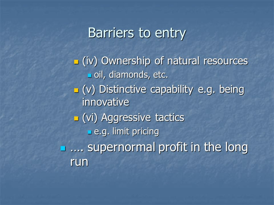 Barriers to entry …. supernormal profit in the long run