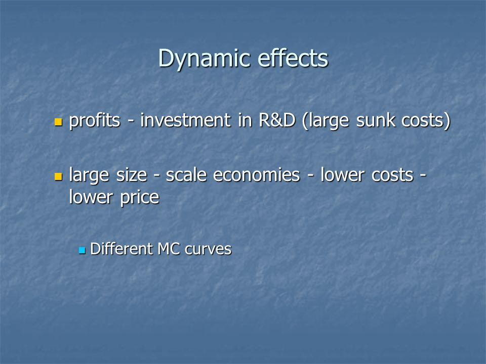 Dynamic effects profits - investment in R&D (large sunk costs)