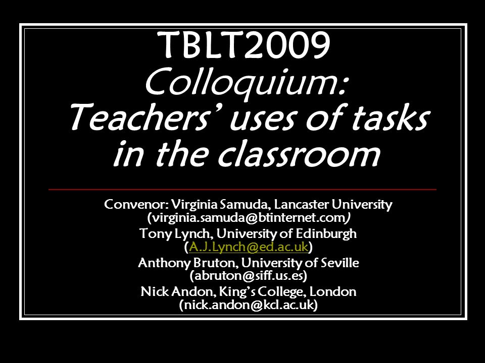 TBLT2009 Colloquium: Teachers' uses of tasks in the classroom