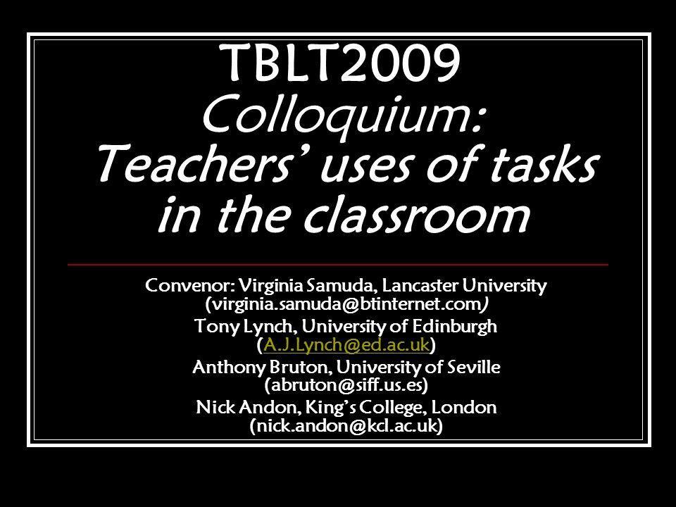 TBLT2009 Colloquium: Teachers' uses of tasks in the classroom