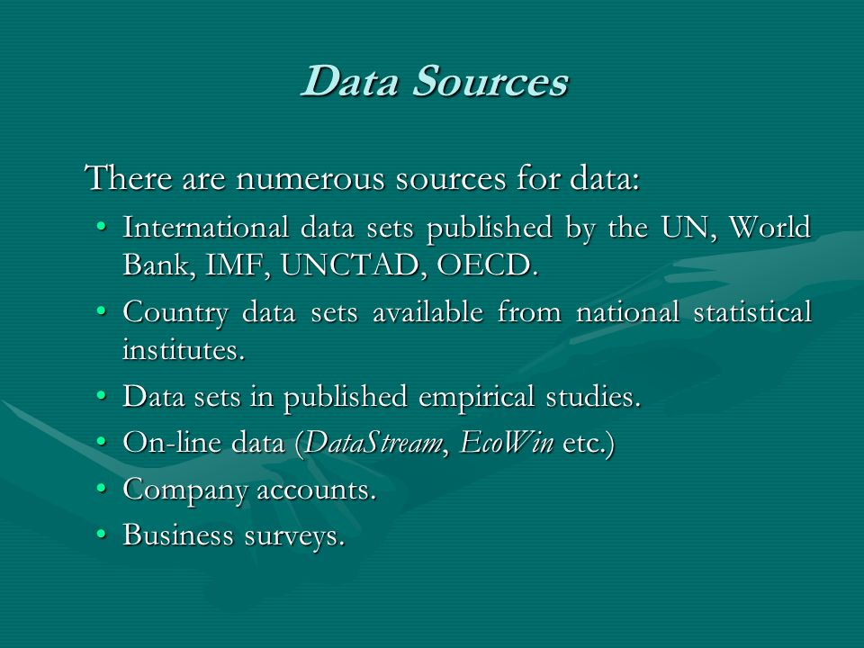 Data Sources There are numerous sources for data: