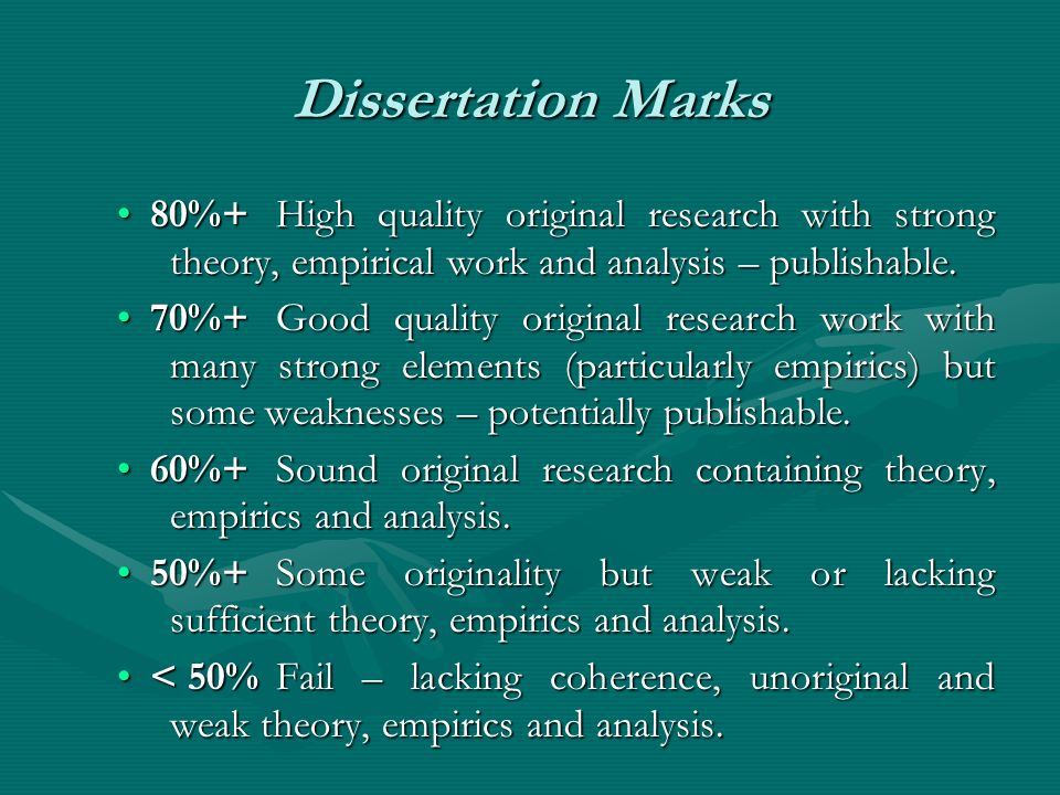 Dissertation Marks 80%+ High quality original research with strong theory, empirical work and analysis – publishable.
