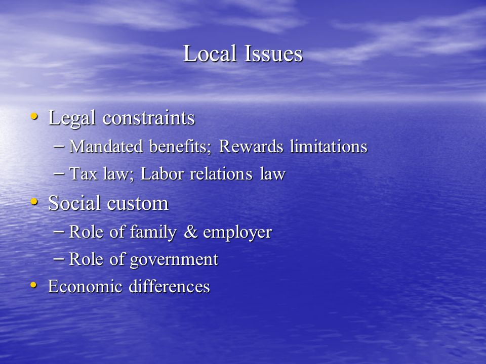 Local Issues Legal constraints Social custom