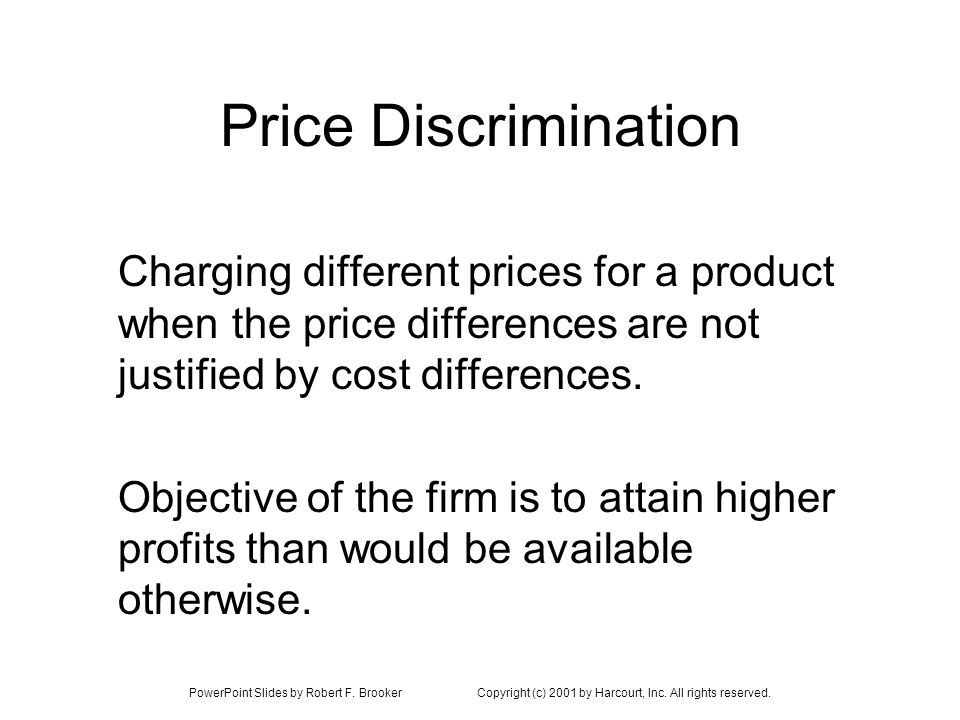 Price Discrimination Charging different prices for a product when the price differences are not justified by cost differences.